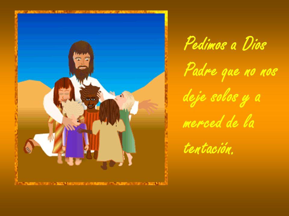 Pedimos a Dios Padre que no nos deje solos y a merced de la tentación.