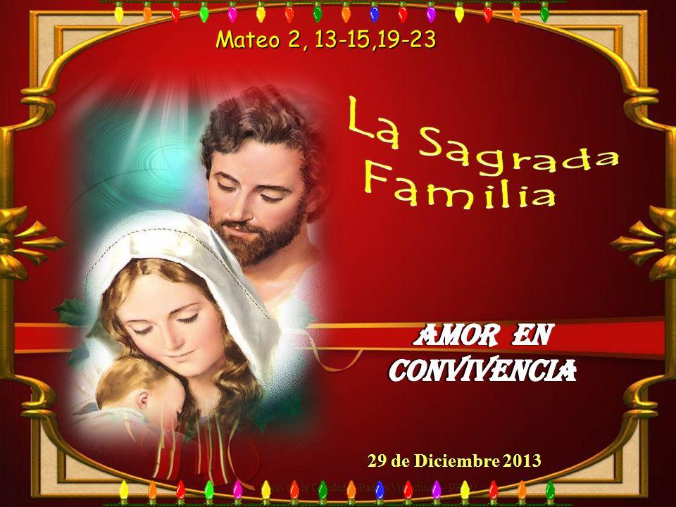 La Sagrada Familia Amor en convivencia Mateo 2, 13-15,19-23