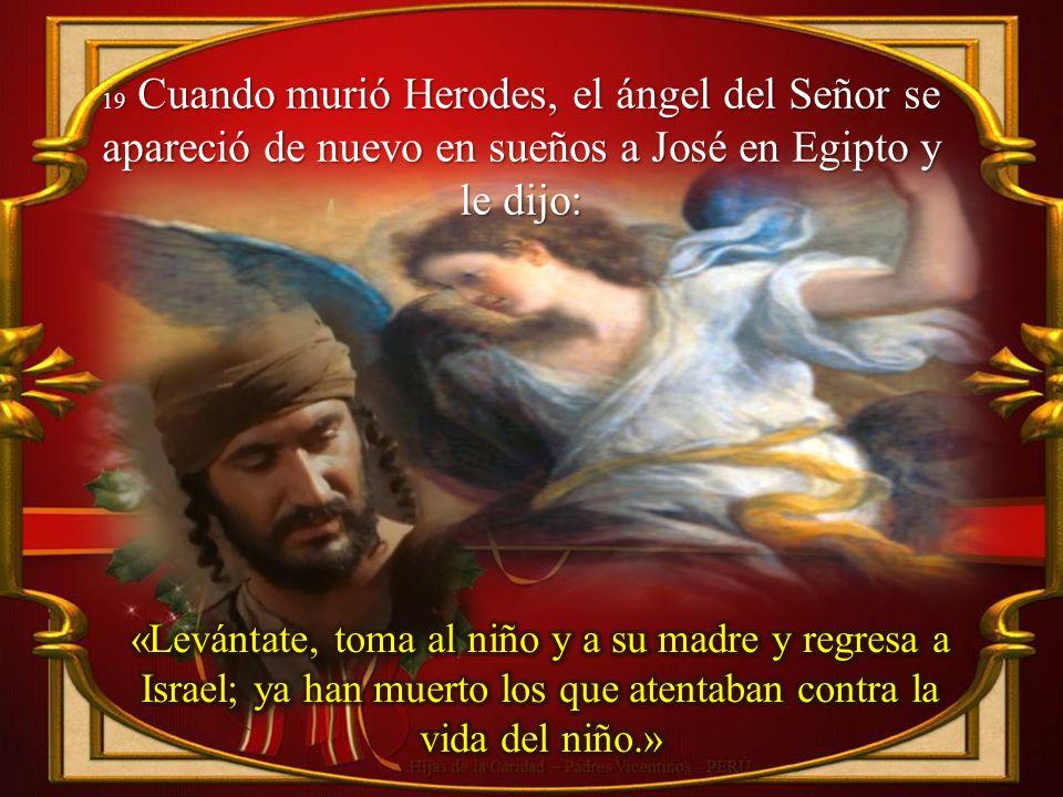 19 Cuando murió Herodes, el ángel del Señor se apareció de nuevo en sueños a José en Egipto y le dijo: