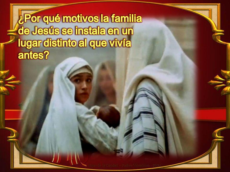 ¿Por qué motivos la familia de Jesús se instala en un lugar distinto al que vivía antes
