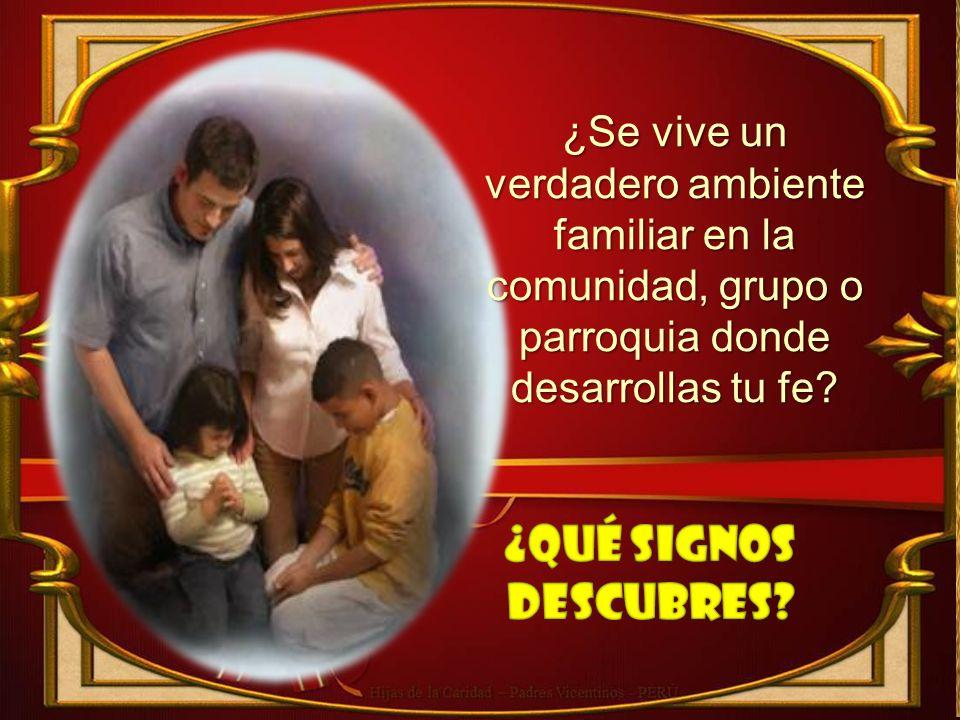 ¿Se vive un verdadero ambiente familiar en la comunidad, grupo o parroquia donde desarrollas tu fe