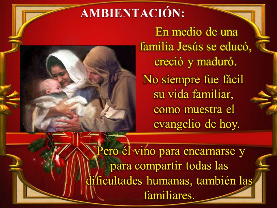 En medio de una familia Jesús se educó, creció y maduró.