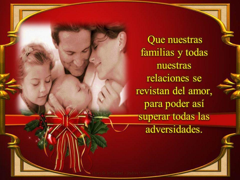 Que nuestras familias y todas nuestras relaciones se revistan del amor, para poder así superar todas las adversidades.