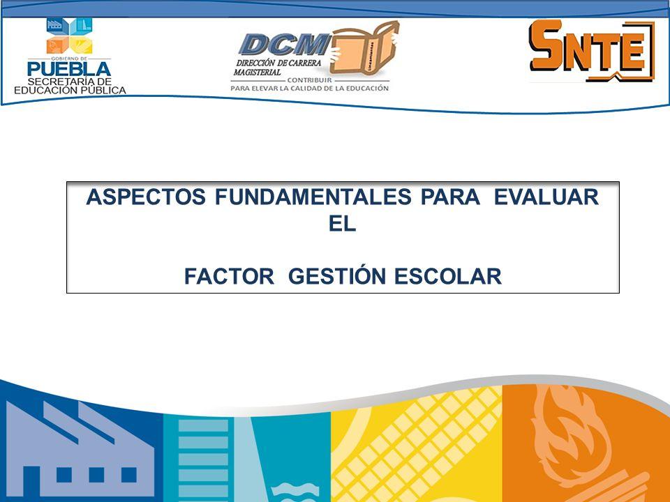 ASPECTOS FUNDAMENTALES PARA EVALUAR EL FACTOR GESTIÓN ESCOLAR