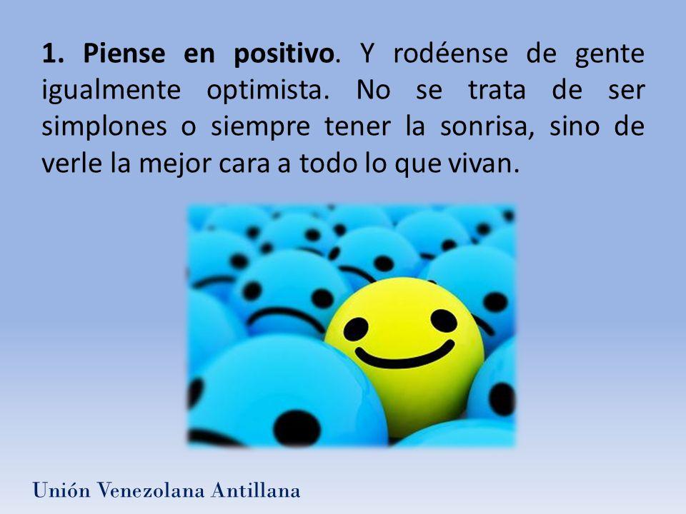 1. Piense en positivo. Y rodéense de gente igualmente optimista