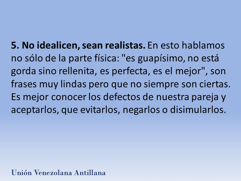 5. No idealicen, sean realistas