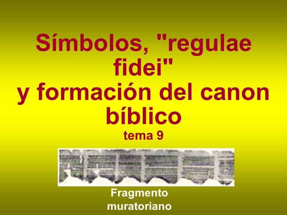 Símbolos, regulae fidei y formación del canon bíblico tema 9