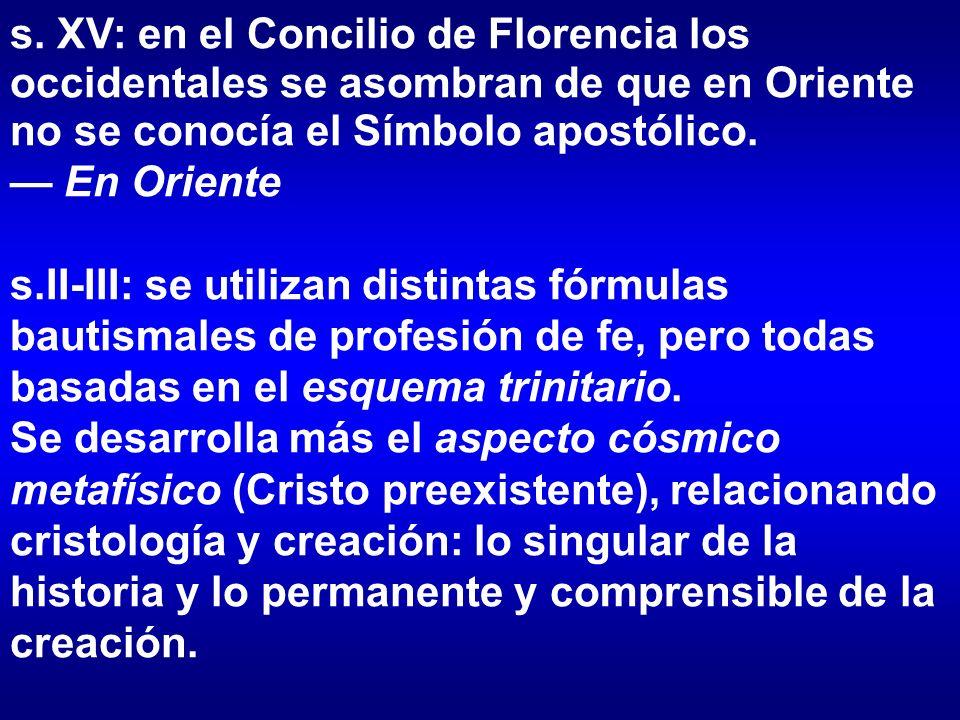 s. XV: en el Concilio de Florencia los occidentales se asombran de que en Oriente no se conocía el Símbolo apostólico.