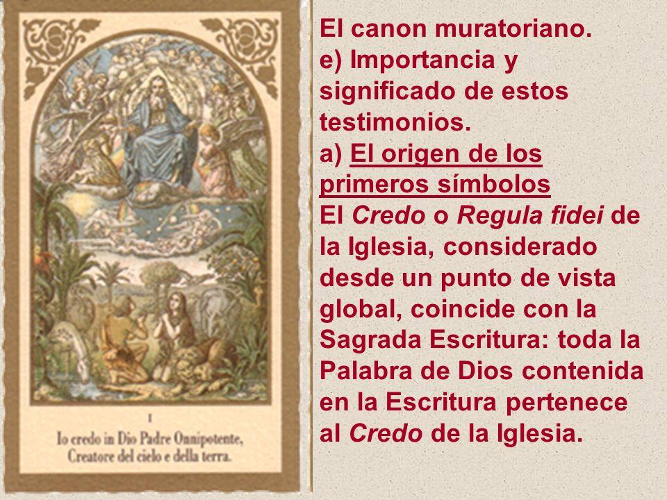 El canon muratoriano. e) Importancia y significado de estos testimonios. a) El origen de los primeros símbolos.