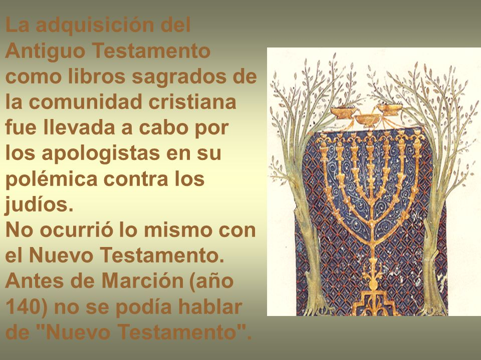 La adquisición del Antiguo Testamento como libros sagrados de la comunidad cristiana fue llevada a cabo por los apologistas en su polémica contra los judíos.