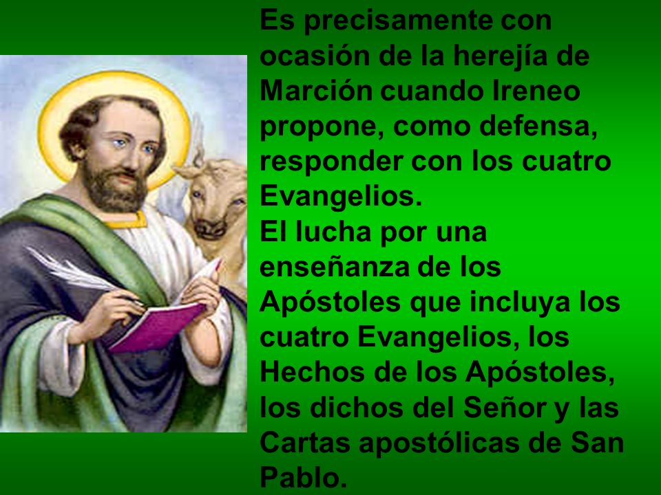 Es precisamente con ocasión de la herejía de Marción cuando Ireneo propone, como defensa, responder con los cuatro Evangelios.