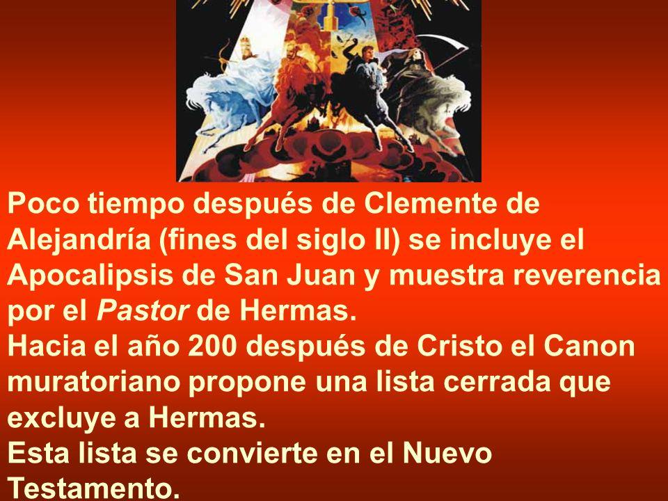 Poco tiempo después de Clemente de Alejandría (fines del siglo II) se incluye el Apocalipsis de San Juan y muestra reverencia por el Pastor de Hermas.