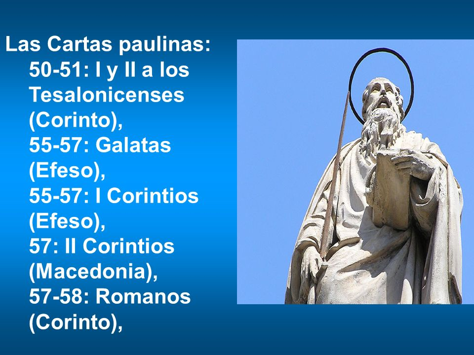 Las Cartas paulinas: 50-51: I y II a los Tesalonicenses (Corinto), 55-57: Galatas (Efeso), 55-57: I Corintios (Efeso),