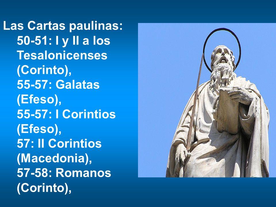 Las Cartas paulinas:50-51: I y II a los Tesalonicenses (Corinto), 55-57: Galatas (Efeso), 55-57: I Corintios (Efeso),