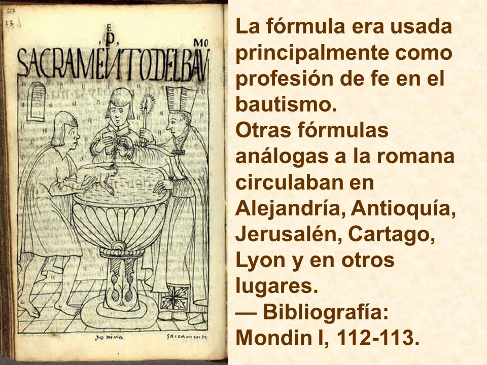 La fórmula era usada principalmente como profesión de fe en el bautismo.