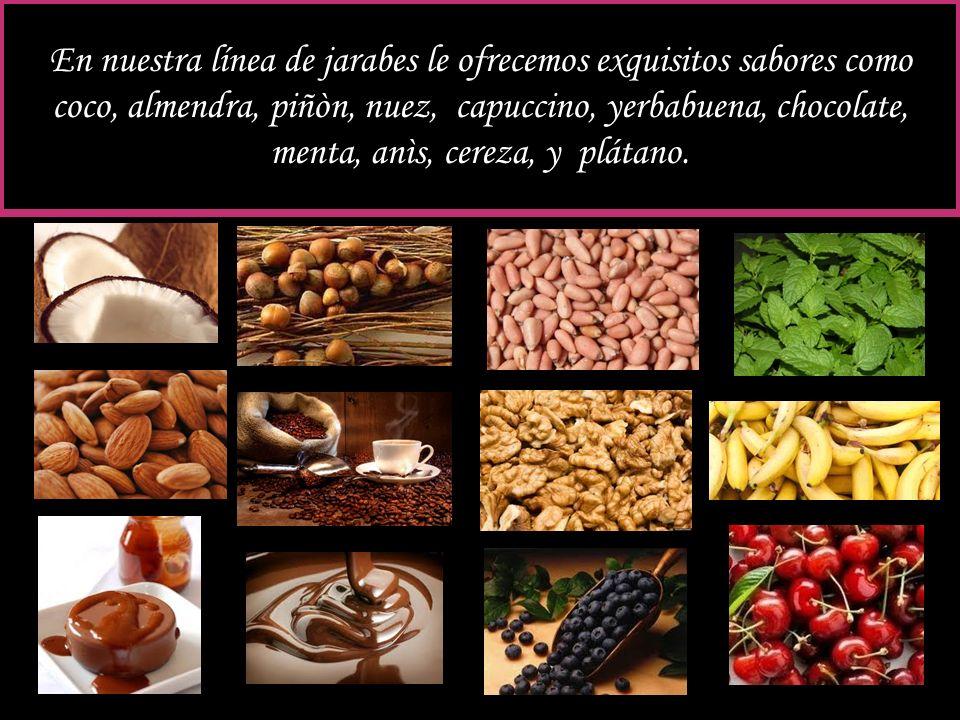 En nuestra línea de jarabes le ofrecemos exquisitos sabores como coco, almendra, piñòn, nuez, capuccino, yerbabuena, chocolate, menta, anìs, cereza, y plátano.