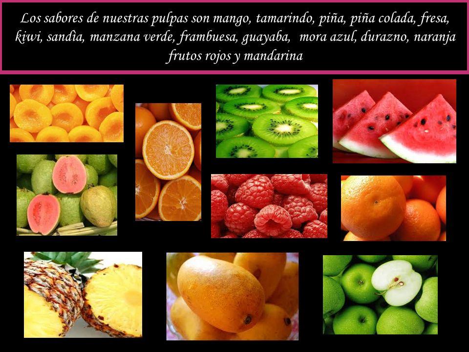 Los sabores de nuestras pulpas son mango, tamarindo, piña, piña colada, fresa, kiwi, sandìa, manzana verde, frambuesa, guayaba, mora azul, durazno, naranja frutos rojos y mandarina