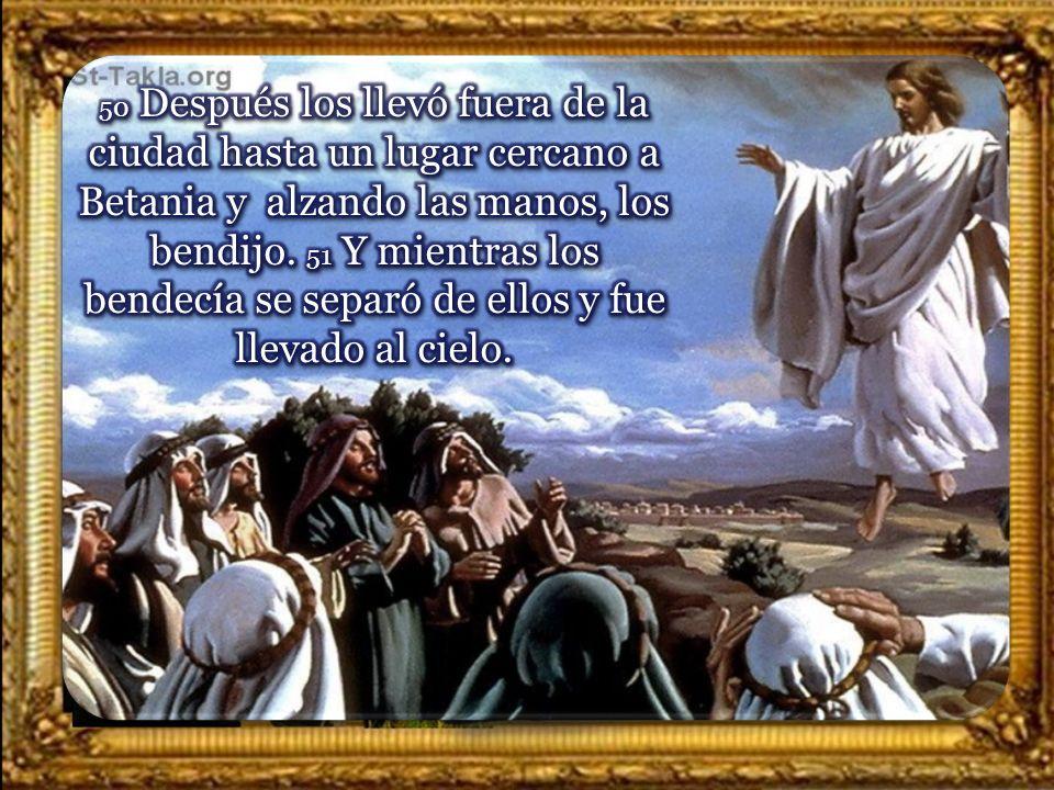 50 Después los llevó fuera de la ciudad hasta un lugar cercano a Betania y alzando las manos, los bendijo.