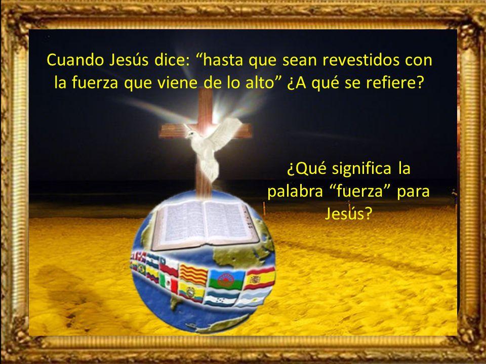 ¿Qué significa la palabra fuerza para Jesús