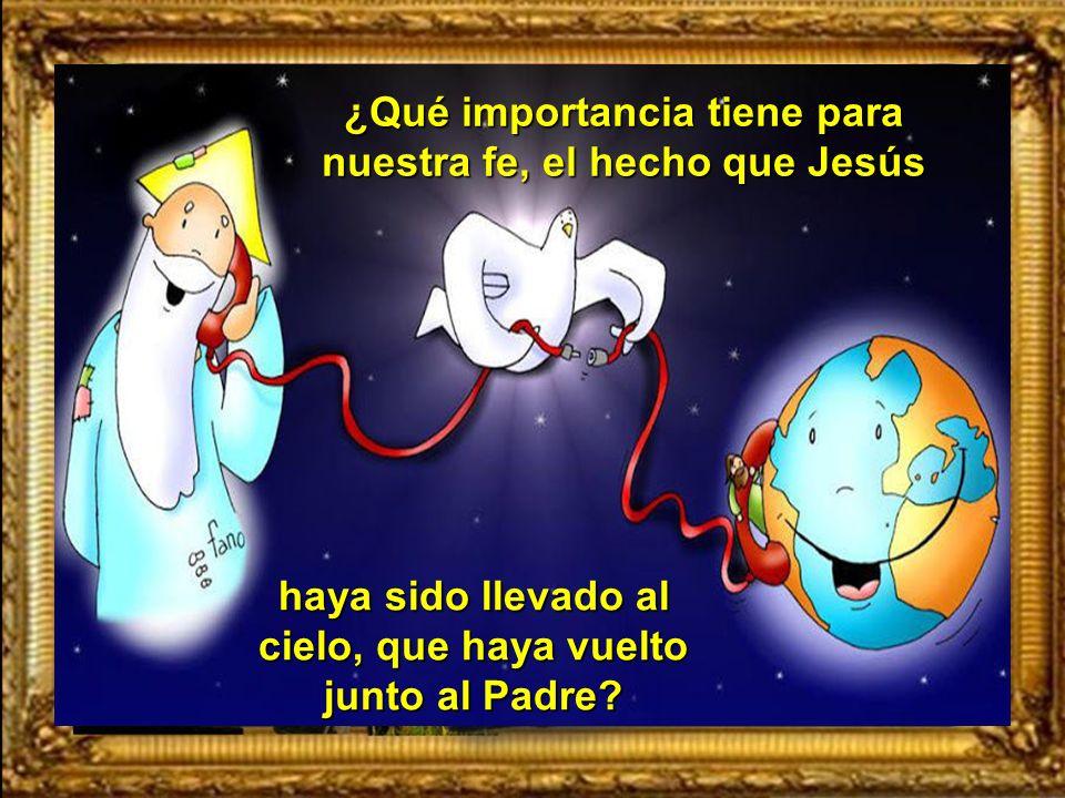 ¿Qué importancia tiene para nuestra fe, el hecho que Jesús