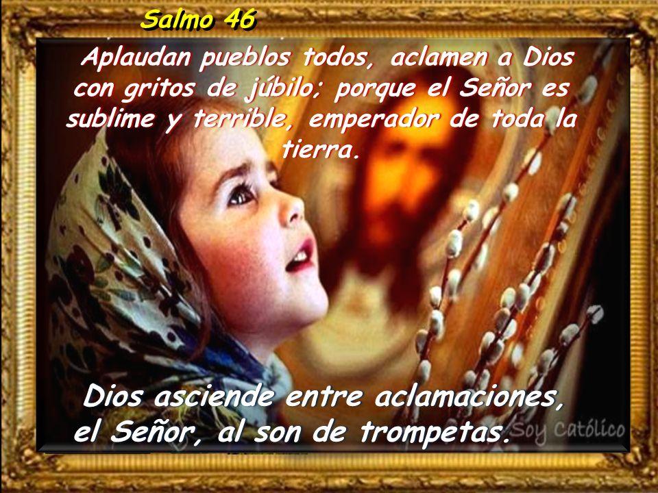 Dios asciende entre aclamaciones, el Señor, al son de trompetas.