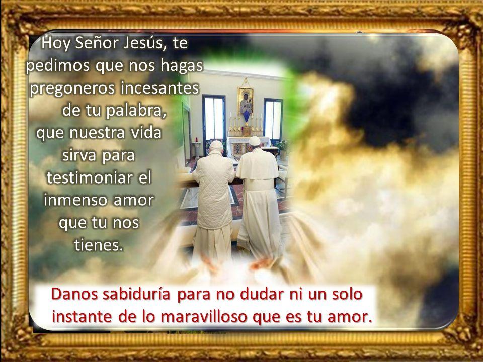 Hoy Señor Jesús, te pedimos que nos hagas pregoneros incesantes de tu palabra,
