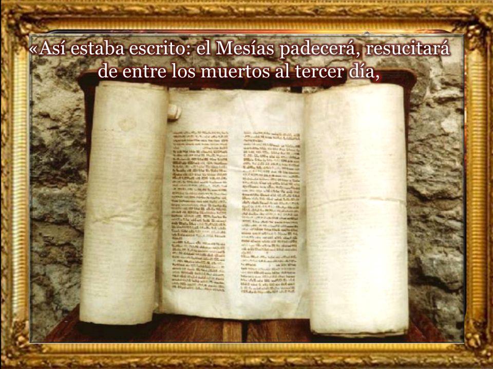 «Así estaba escrito: el Mesías padecerá, resucitará de entre los muertos al tercer día,