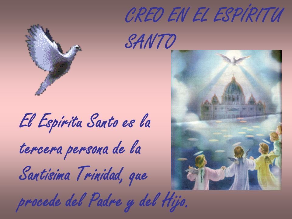 CREO EN EL ESPÍRITU SANTO. El Espíritu Santo es la. tercera persona de la. Santísima Trinidad, que.