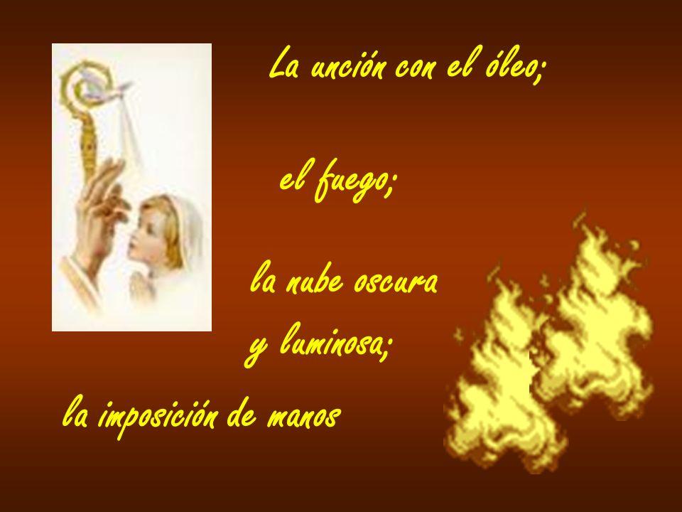 La unción con el óleo; el fuego; la nube oscura y luminosa; la imposición de manos