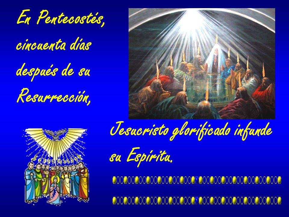 En Pentecostés, cincuenta días. después de su. Resurrección, Jesucristo glorificado infunde.