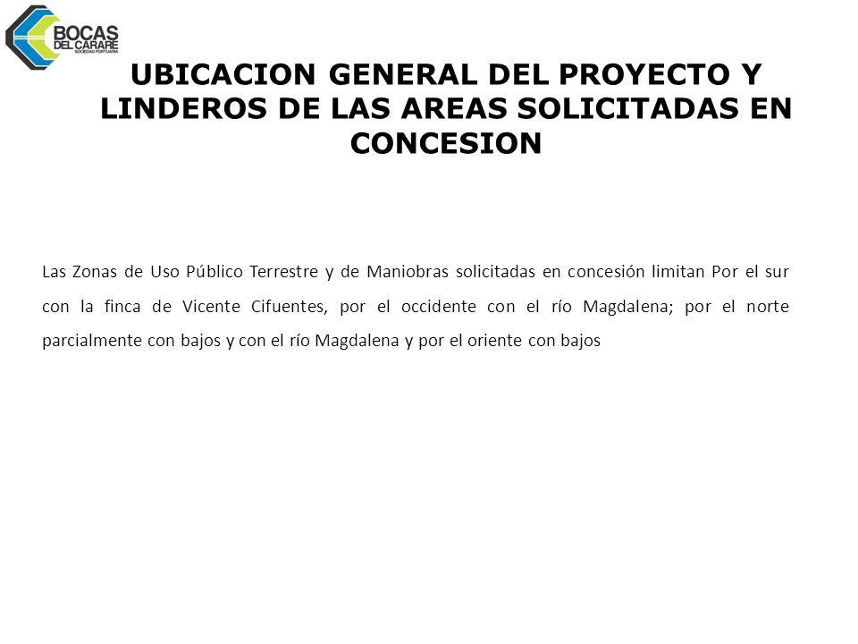 UBICACION GENERAL DEL PROYECTO Y LINDEROS DE LAS AREAS SOLICITADAS EN CONCESION