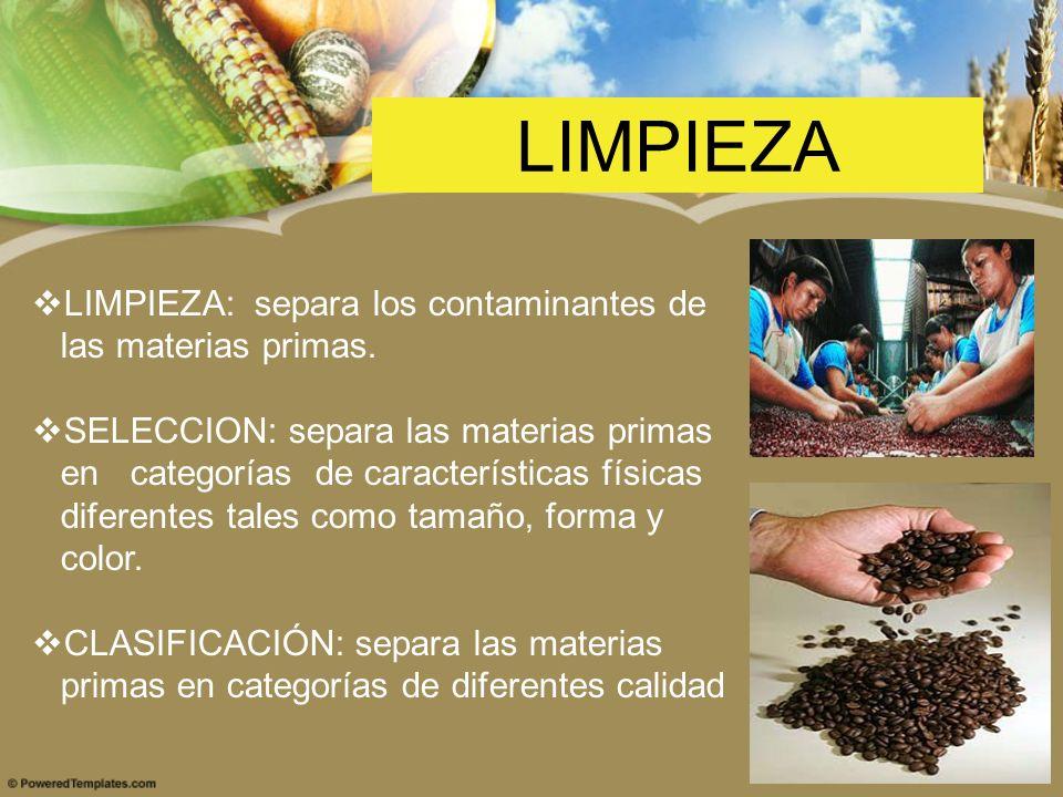 LIMPIEZA LIMPIEZA: separa los contaminantes de las materias primas.