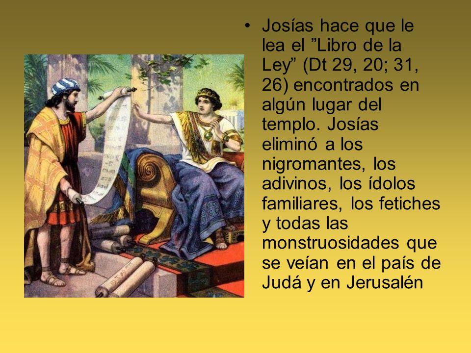 Josías hace que le lea el Libro de la Ley (Dt 29, 20; 31, 26) encontrados en algún lugar del templo.