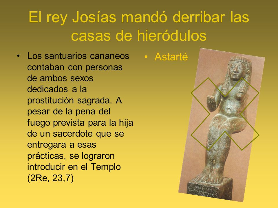 El rey Josías mandó derribar las casas de hieródulos