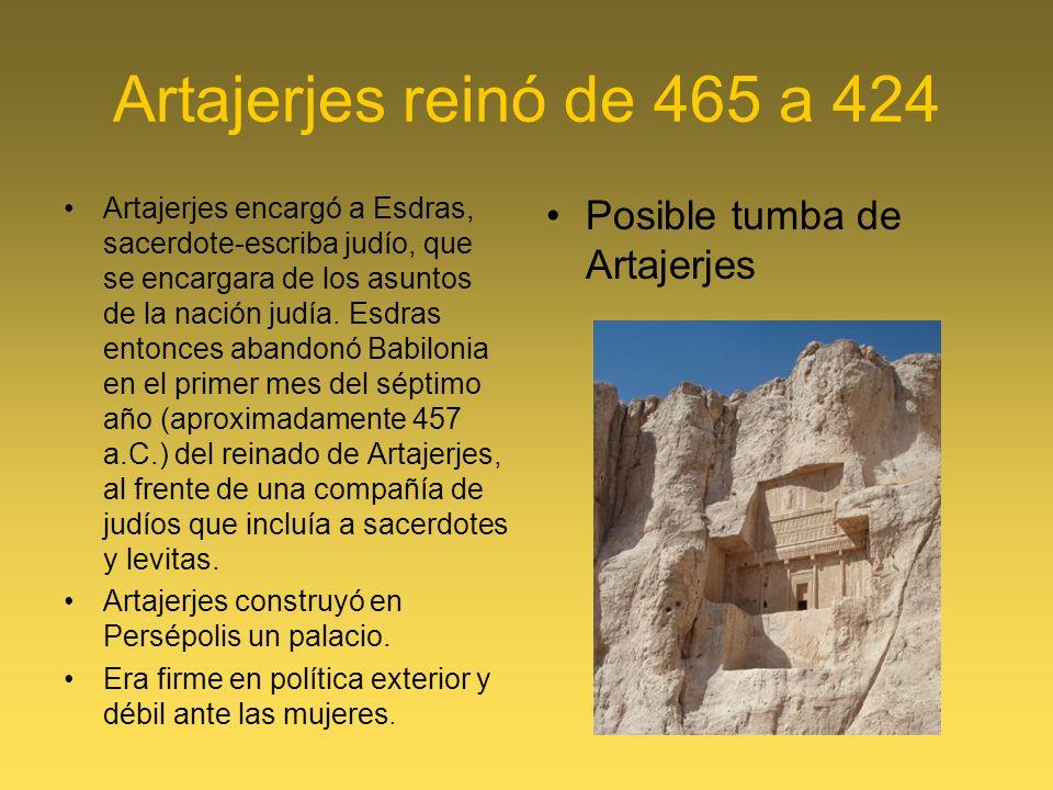 Artajerjes reinó de 465 a 424 Posible tumba de Artajerjes