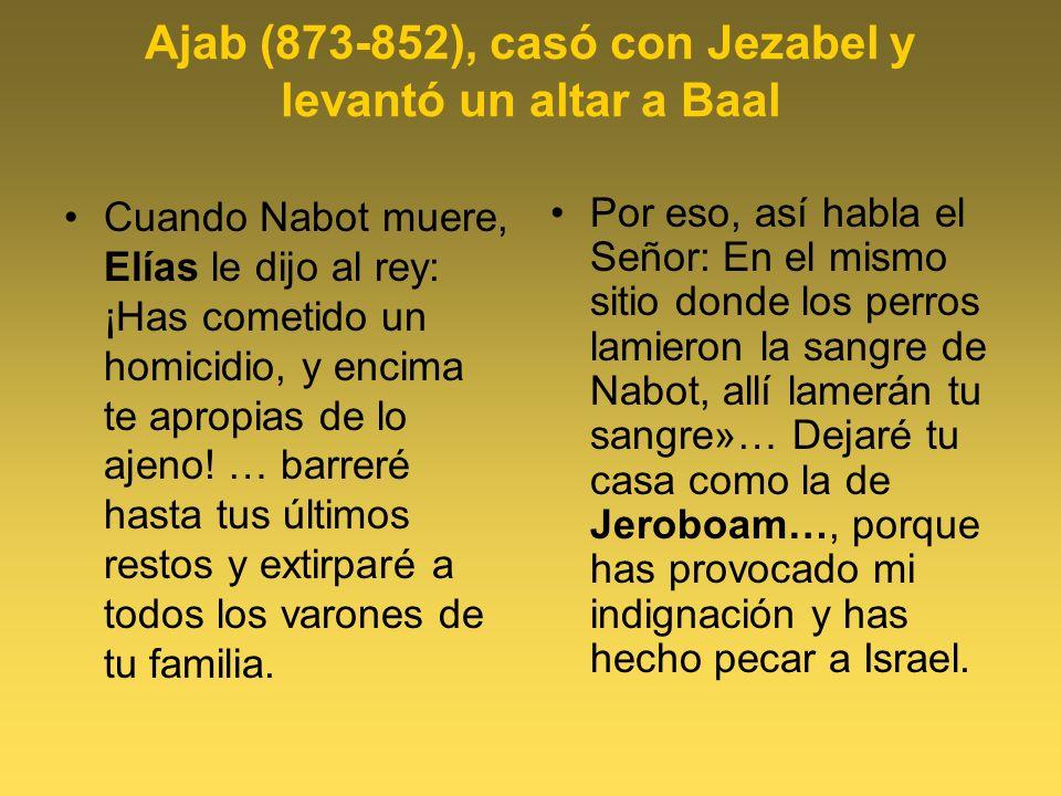 Ajab (873-852), casó con Jezabel y levantó un altar a Baal