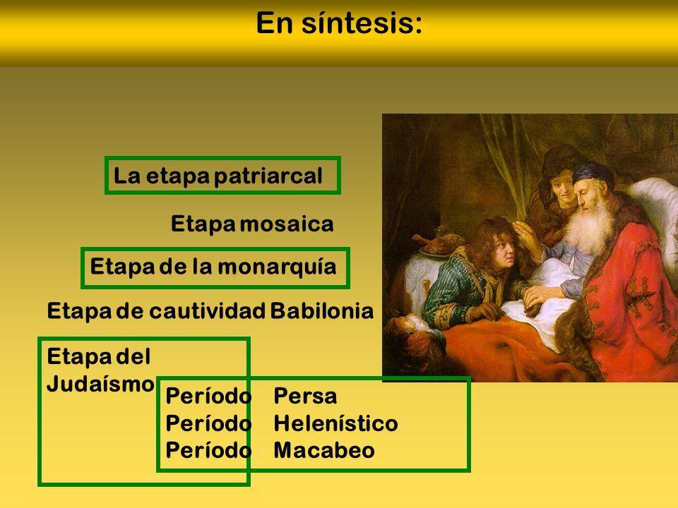 En síntesis: La etapa patriarcal Etapa mosaica Etapa de la monarquía