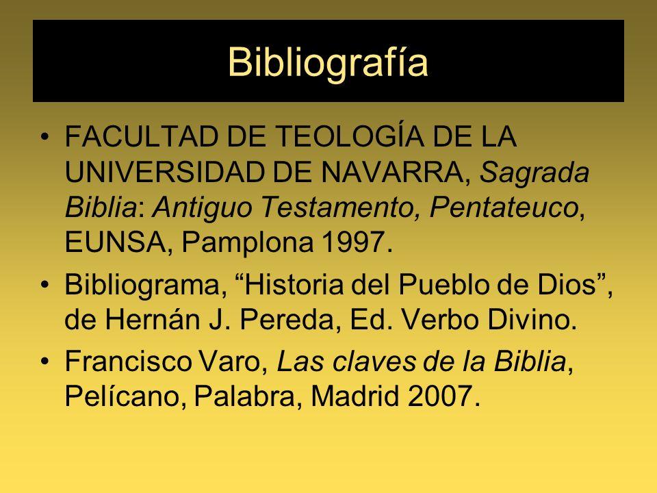 Bibliografía FACULTAD DE TEOLOGÍA DE LA UNIVERSIDAD DE NAVARRA, Sagrada Biblia: Antiguo Testamento, Pentateuco, EUNSA, Pamplona 1997.