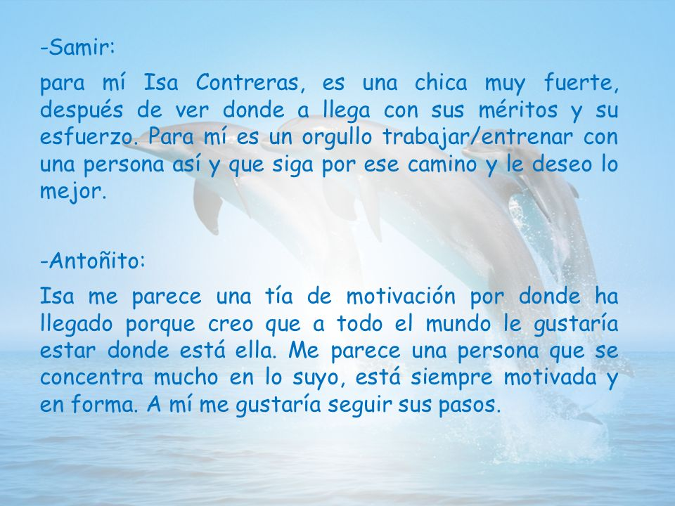 -Samir: para mí Isa Contreras, es una chica muy fuerte, después de ver donde a llega con sus méritos y su esfuerzo.