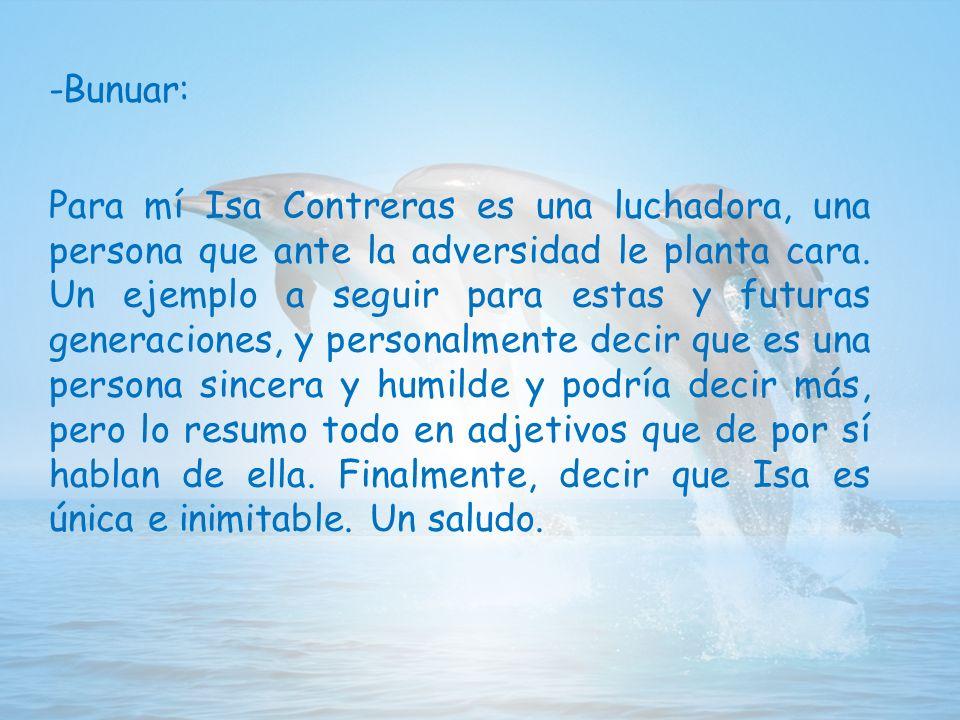 -Bunuar: Para mí Isa Contreras es una luchadora, una persona que ante la adversidad le planta cara.