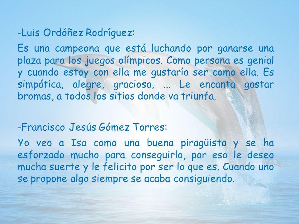 -Luis Ordóñez Rodríguez: Es una campeona que está luchando por ganarse una plaza para los juegos olímpicos.
