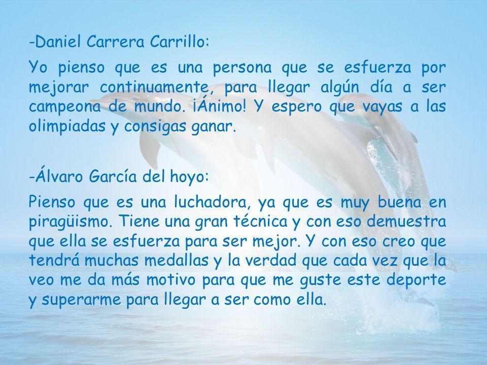 -Daniel Carrera Carrillo: Yo pienso que es una persona que se esfuerza por mejorar continuamente, para llegar algún día a ser campeona de mundo.