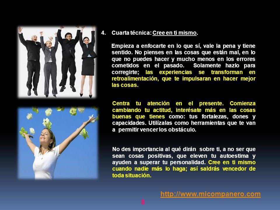 http://www.micompanero.com Cuarta técnica: Cree en ti mismo.