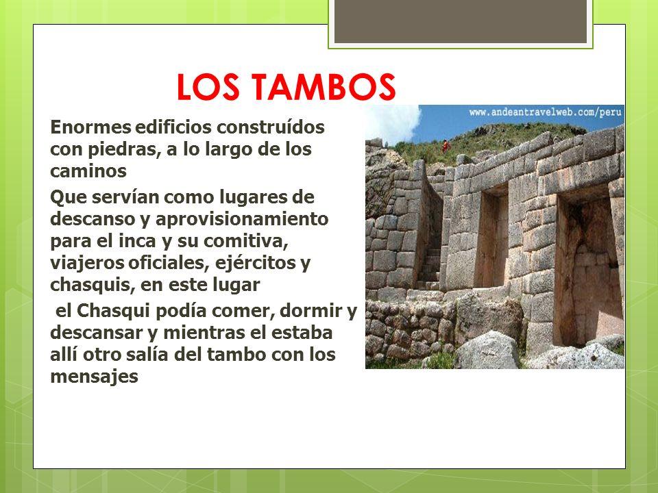 LOS TAMBOS Enormes edificios construídos con piedras, a lo largo de los caminos.