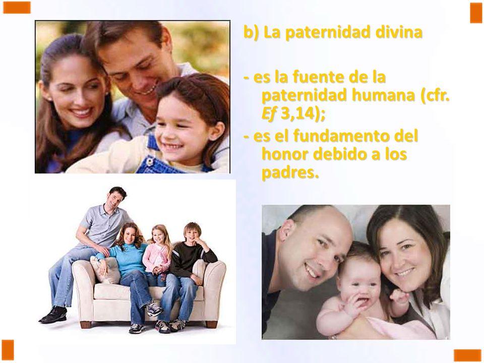 b) La paternidad divina - es la fuente de la paternidad humana (cfr