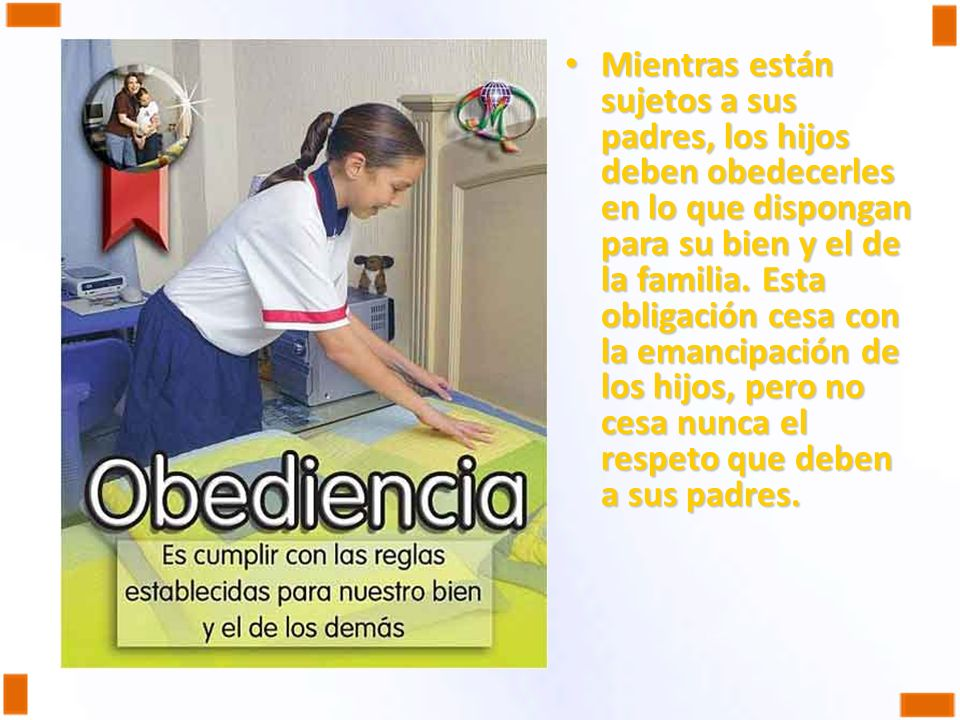 Mientras están sujetos a sus padres, los hijos deben obedecerles en lo que dispongan para su bien y el de la familia.