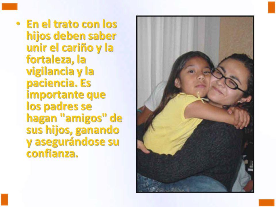 En el trato con los hijos deben saber unir el cariño y la fortaleza, la vigilancia y la paciencia.