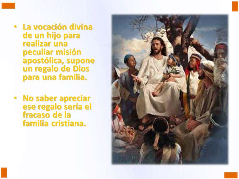 La vocación divina de un hijo para realizar una peculiar misión apostólica, supone un regalo de Dios para una familia.