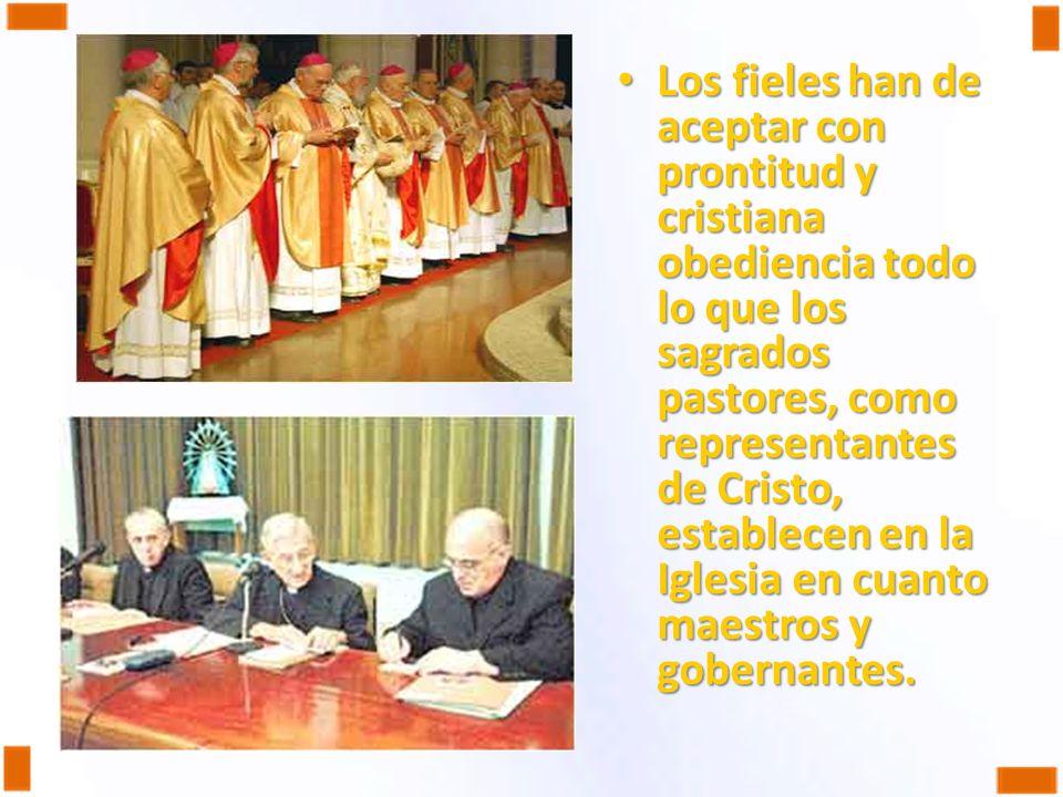 Los fieles han de aceptar con prontitud y cristiana obediencia todo lo que los sagrados pastores, como representantes de Cristo, establecen en la Iglesia en cuanto maestros y gobernantes.