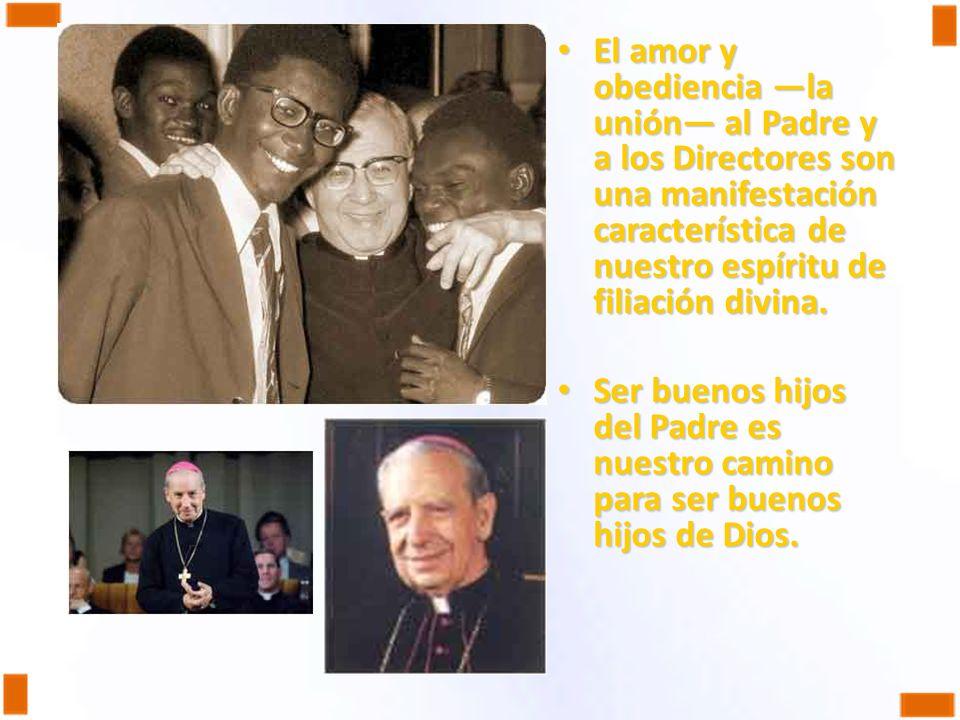 El amor y obediencia —la unión— al Padre y a los Directores son una manifestación característica de nuestro espíritu de filiación divina.